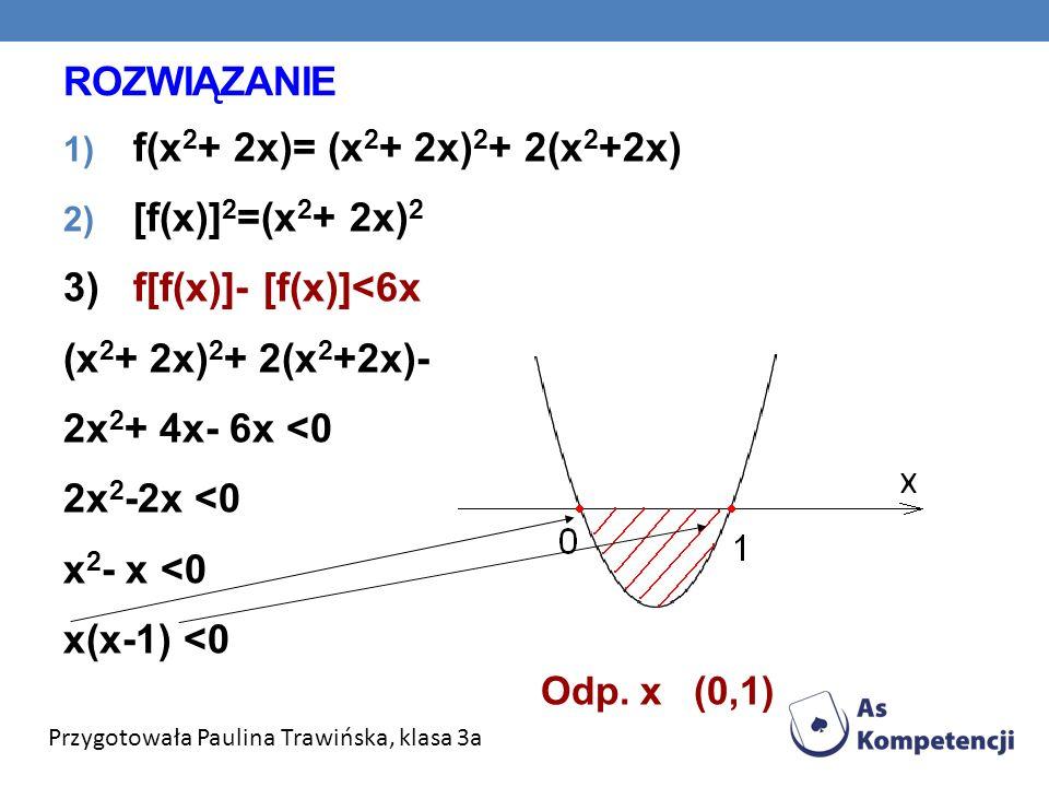 3) f[f(x)]- [f(x)]<6x (x2+ 2x)2+ 2(x2+2x)- (x2+ 2x)2<6x